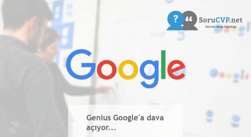 Genius Google'a dava açıyor…