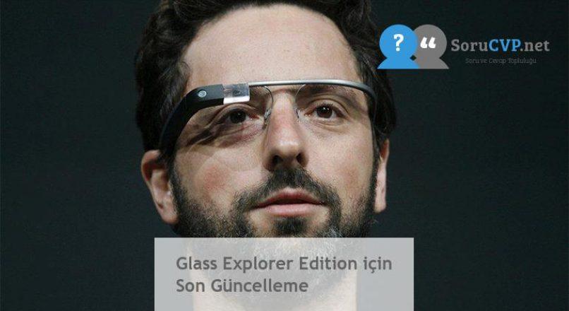Glass Explorer Edition için Son Güncelleme