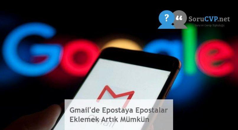 Gmail'de Epostaya Epostalar Eklemek Artık Mümkün