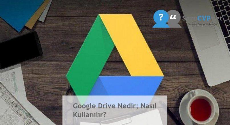 Google Drive Nedir; Nasıl Kullanılır?