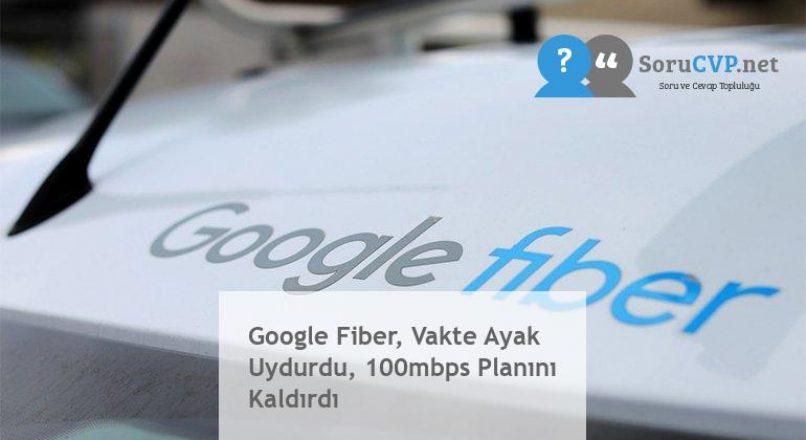 Google Fiber, Vakte Ayak Uydurdu, 100mbps Planını Kaldırdı