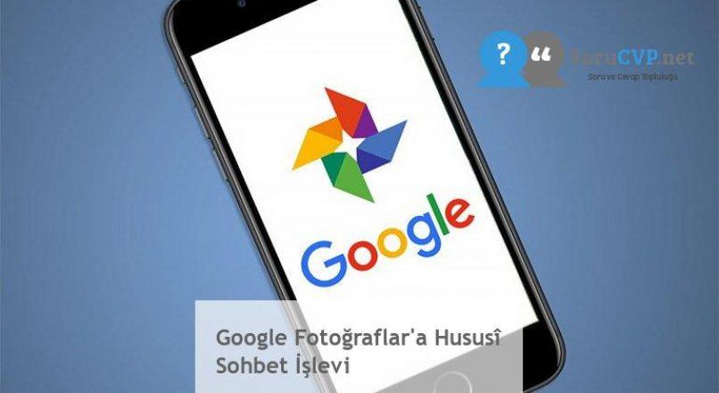 Google Fotoğraflar'a Hususî Sohbet İşlevi