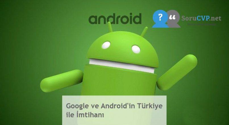 Google ve Android'in Türkiye ile İmtihanı