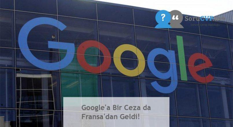 Google'a Bir Ceza da Fransa'dan Geldi!