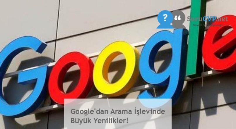 Google'dan Arama İşlevinde Büyük Yenilikler!