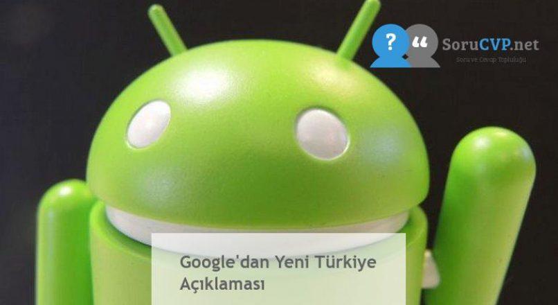 Google'dan Yeni Türkiye Açıklaması