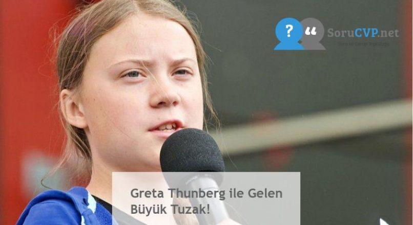 Greta Thunberg ile Gelen Büyük Tuzak!