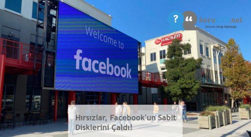 Hırsızlar, Facebook'un Sabit Disklerini Çaldı!