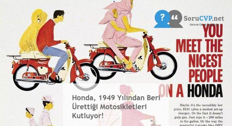 Honda, 1949 Yılından Beri Ürettiği Motosikletleri Kutluyor!