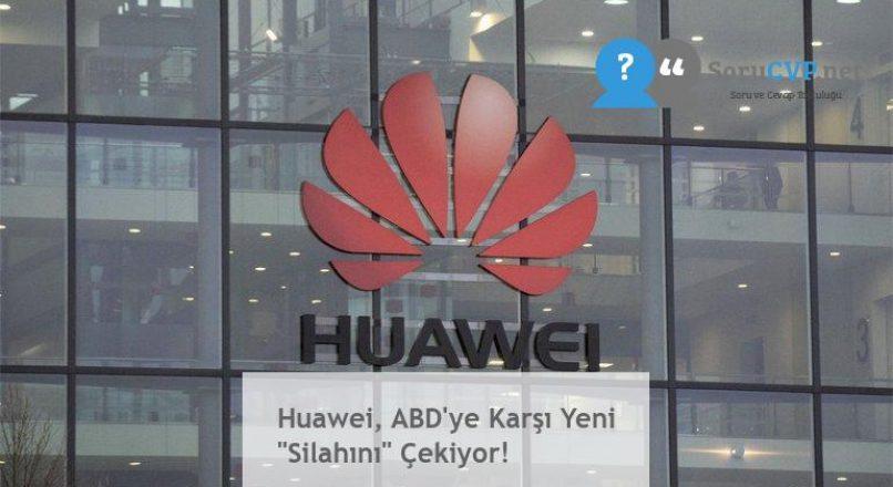 """Huawei, ABD'ye Karşı Yeni """"Silahını"""" Çekiyor!"""