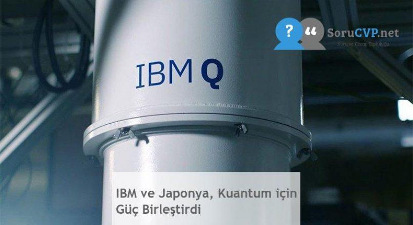 IBM ve Japonya, Kuantum için Güç Birleştirdi