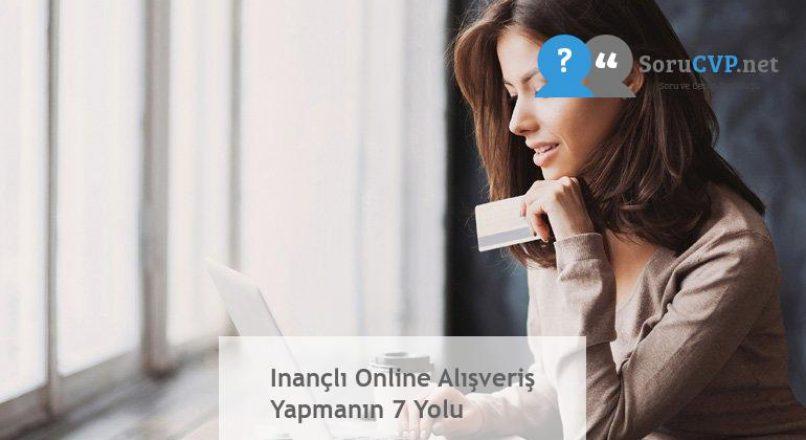 Inançlı Online Alışveriş Yapmanın 7 Yolu