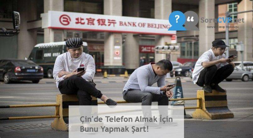 Çin'de Telefon Almak İçin Bunu Yapmak Şart!