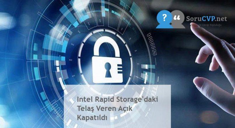 Intel Rapid Storage'daki Telaş Veren Açık Kapatıldı