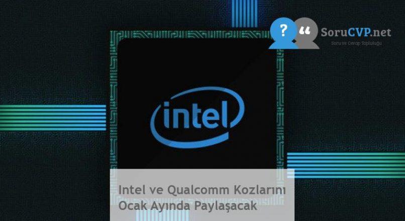 Intel ve Qualcomm Kozlarını Ocak Ayında Paylaşacak
