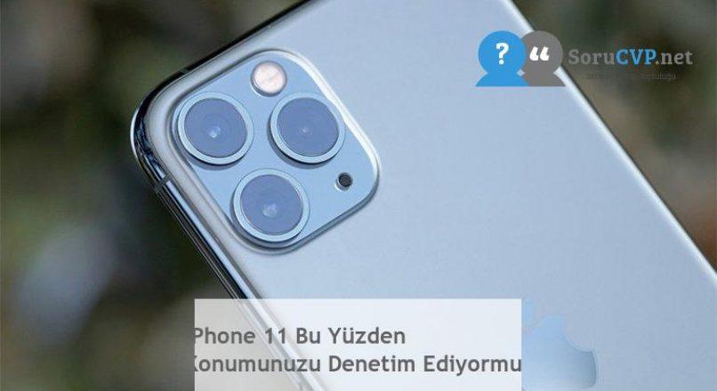 iPhone 11 Bu Yüzden Konumunuzu Denetim Ediyormuş