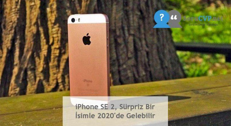 iPhone SE 2, Sürpriz Bir İsimle 2020'de Gelebilir