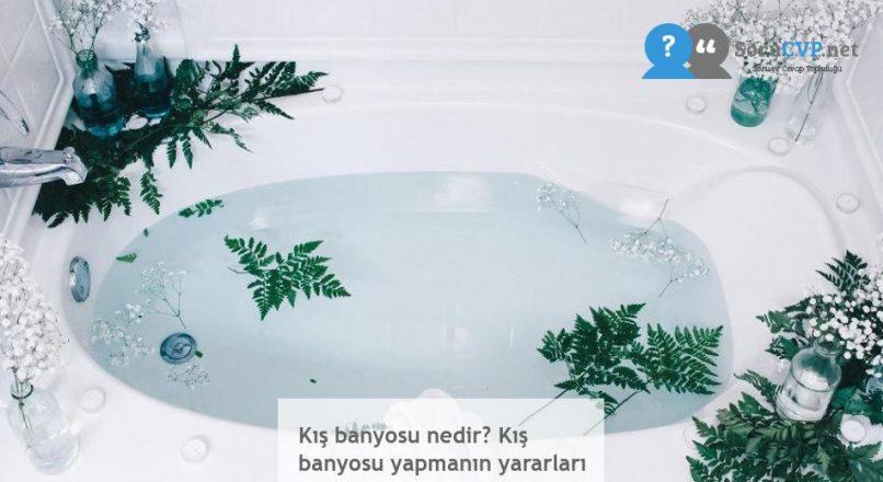 Kış banyosu nedir? Kış banyosu yapmanın yararları