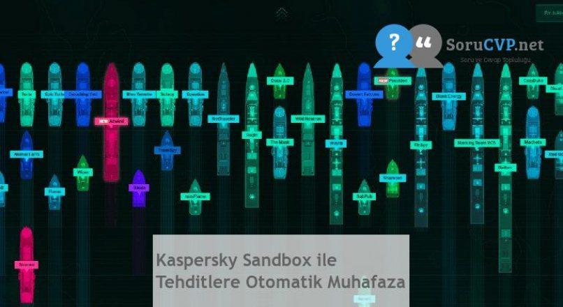 Kaspersky Sandbox ile Tehditlere Otomatik Muhafaza