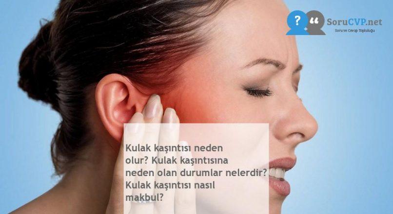 Kulak kaşıntısı neden olur? Kulak kaşıntısına neden olan durumlar nelerdir? Kulak kaşıntısı nasıl makbul?