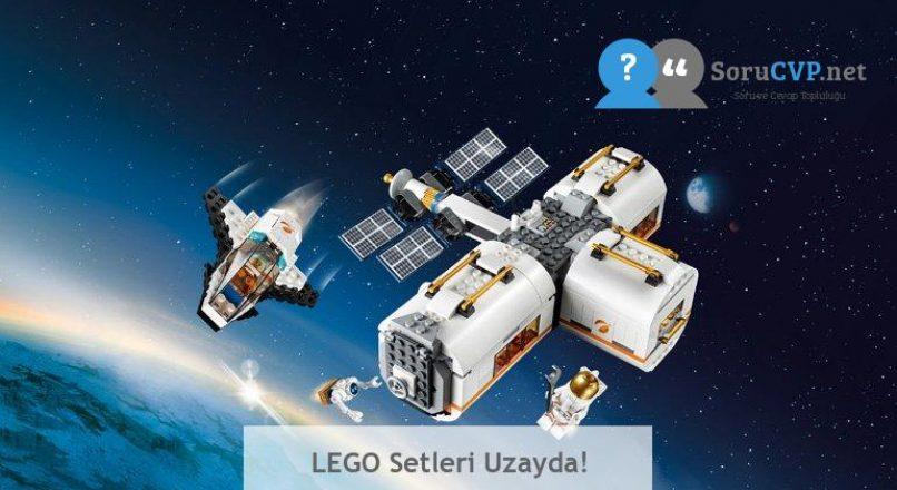LEGO Setleri Uzayda!