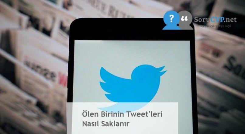 Ölen Birinin Tweet'leri Nasıl Saklanır