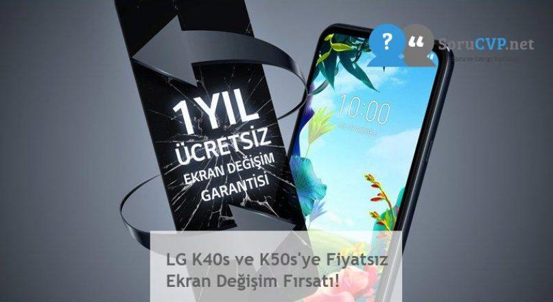 LG K40s ve K50s'ye Fiyatsız Ekran Değişim Fırsatı!