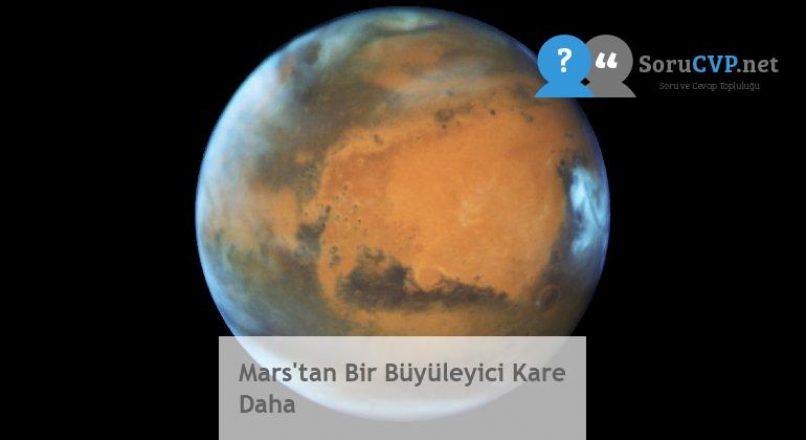 Mars'tan Bir Büyüleyici Kare Daha