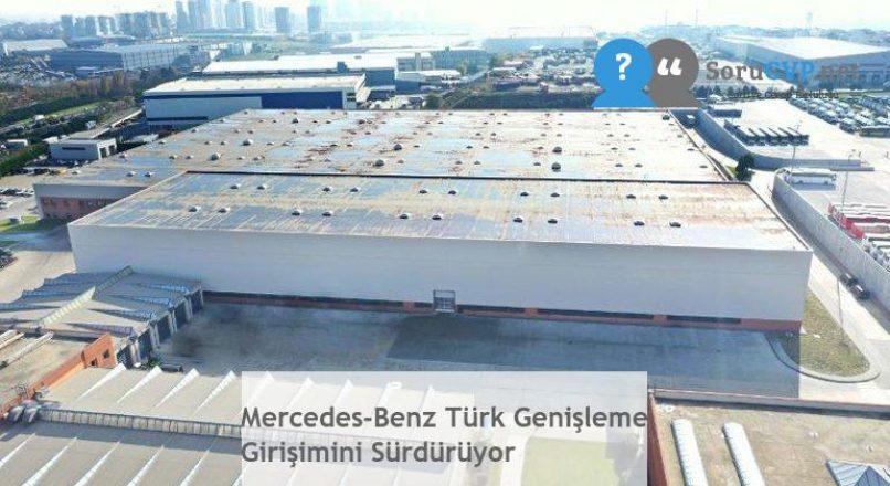 Mercedes-Benz Türk Genişleme Girişimini Sürdürüyor