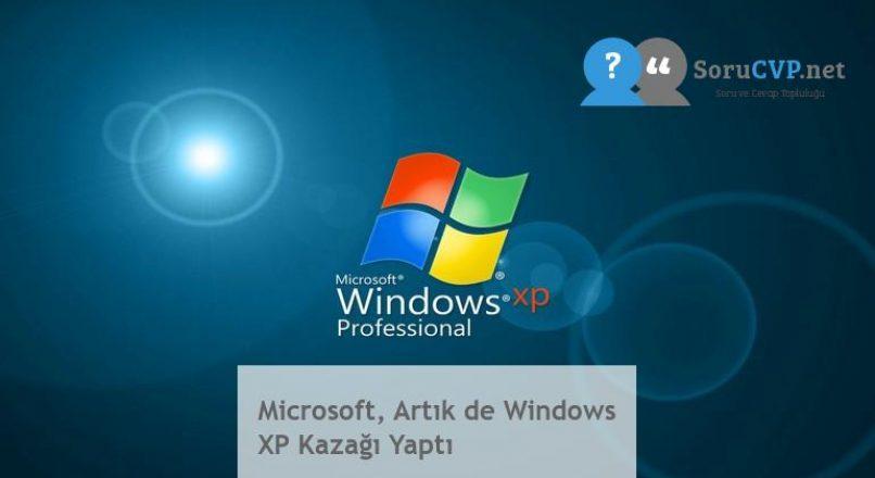 Microsoft, Artık de Windows XP Kazağı Yaptı