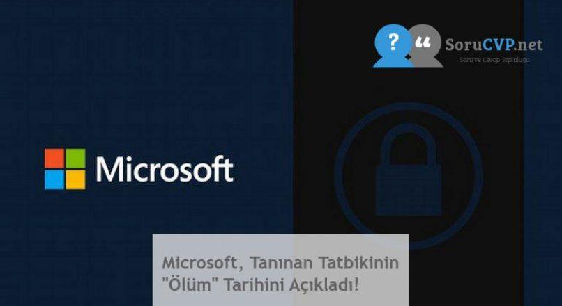 """Microsoft, Tanınan Tatbikinin """"Ölüm"""" Tarihini Açıkladı!"""