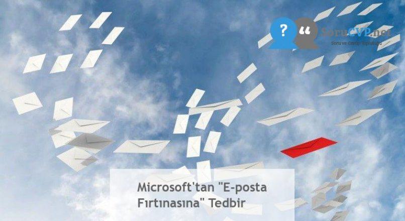 """Microsoft'tan """"E-posta Fırtınasına"""" Tedbir"""