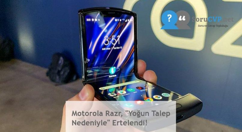"""Motorola Razr, """"Yoğun Talep Nedeniyle"""" Ertelendi!"""