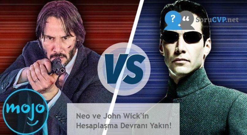 Neo ve John Wick'in Hesaplaşma Devranı Yakın!