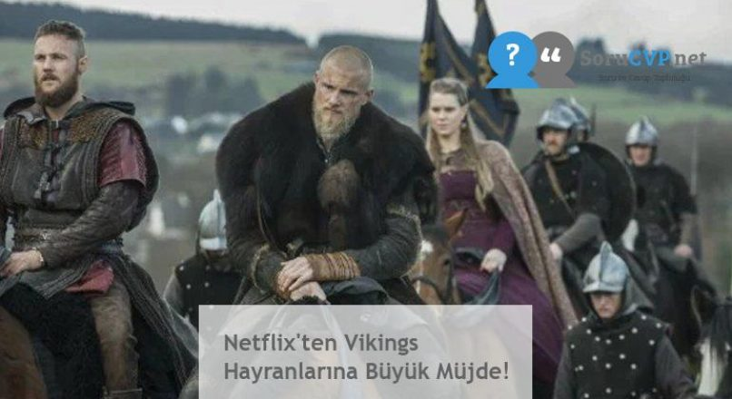 Netflix'ten Vikings Hayranlarına Büyük Müjde!