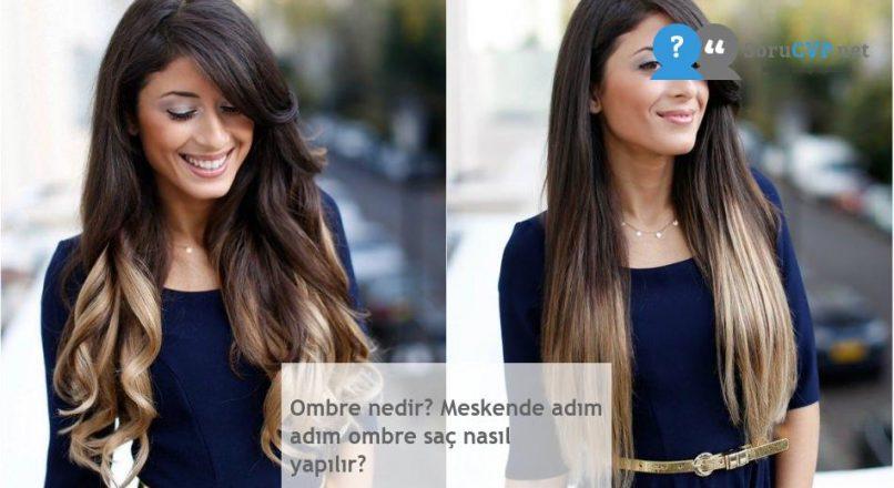 Ombre nedir? Meskende adım adım ombre saç nasıl yapılır?