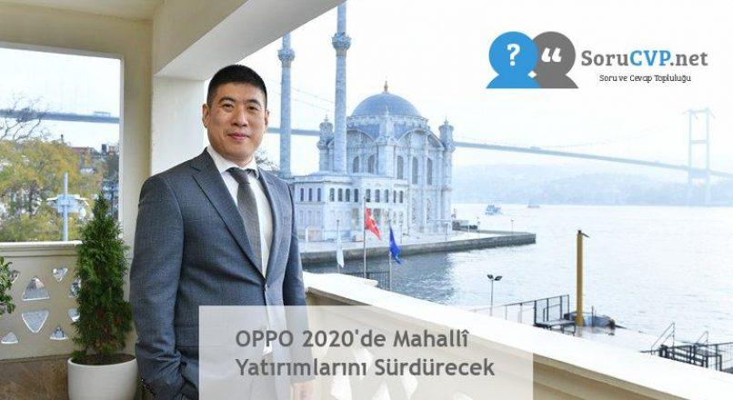 OPPO 2020'de Mahallî Yatırımlarını Sürdürecek