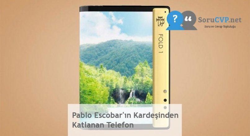Pablo Escobar'ın Kardeşinden Katlanan Telefon