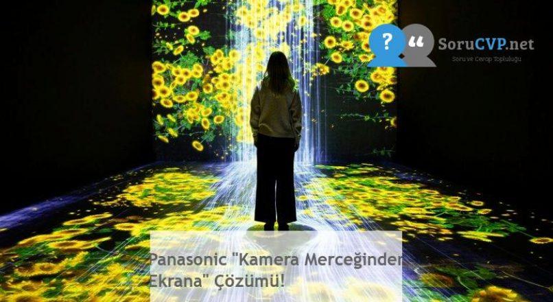 """Panasonic """"Kamera Merceğinden Ekrana"""" Çözümü!"""