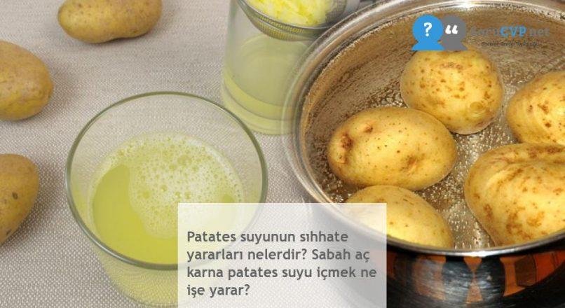 Patates suyunun sıhhate yararları nelerdir? Sabah aç karna patates suyu içmek ne işe yarar?