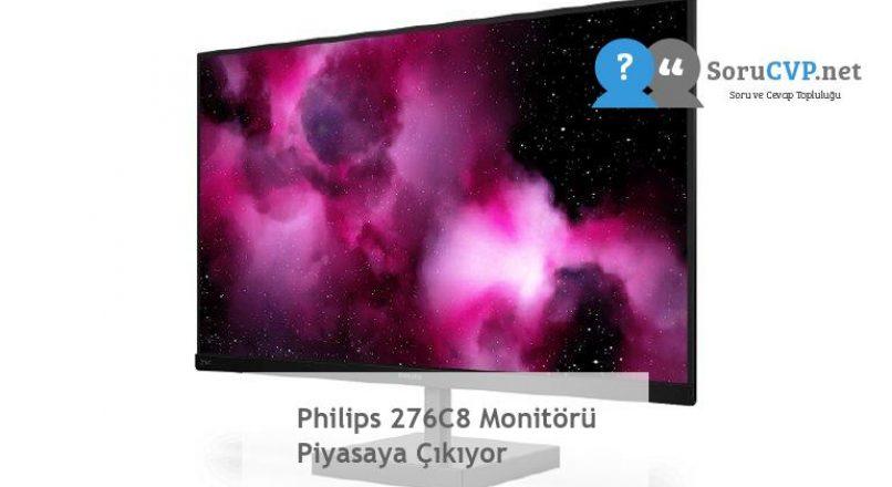 Philips 276C8 Monitörü Piyasaya Çıkıyor