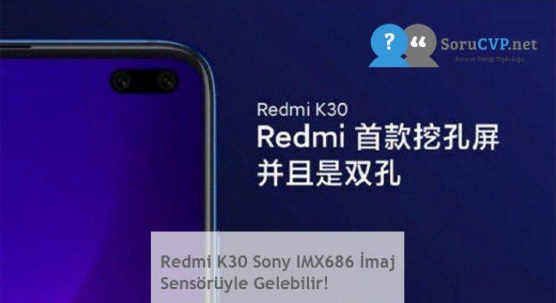 Redmi K30 Sony IMX686 İmaj Sensörüyle Gelebilir!