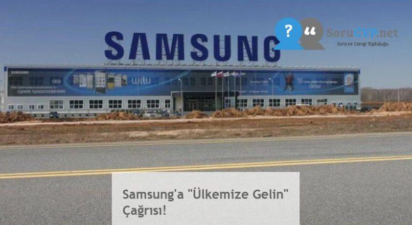 """Samsung'a """"Ülkemize Gelin"""" Çağrısı!"""