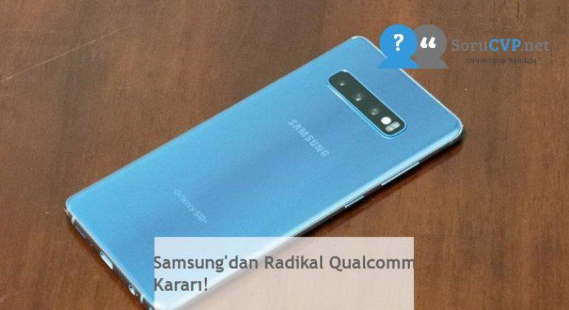 Samsung'dan Radikal Qualcomm Kararı!