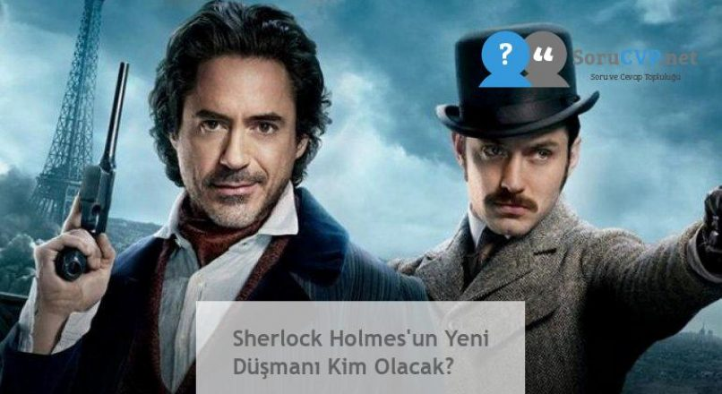 Sherlock Holmes'un Yeni Düşmanı Kim Olacak?