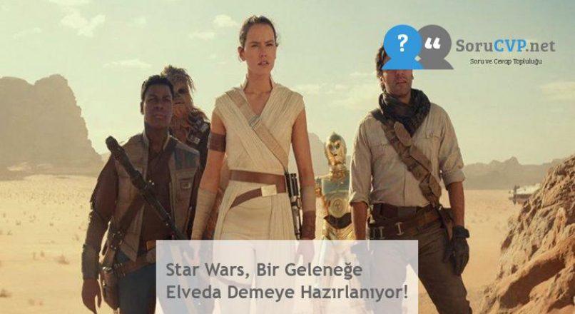 Star Wars, Bir Geleneğe Elveda Demeye Hazırlanıyor!