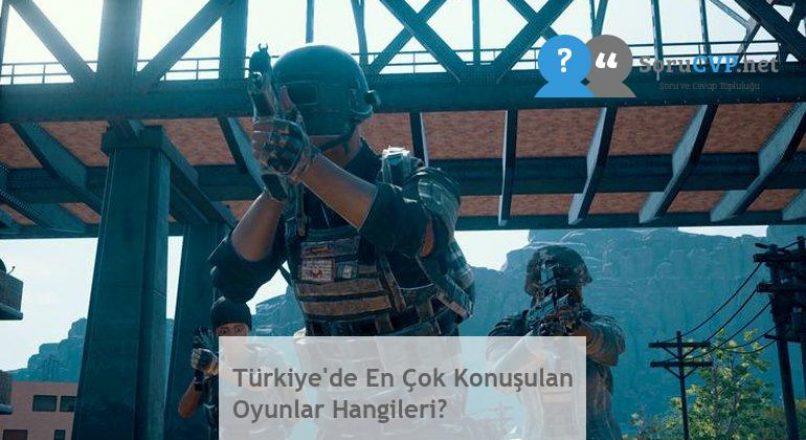 Türkiye'de En Çok Konuşulan Oyunlar Hangileri?