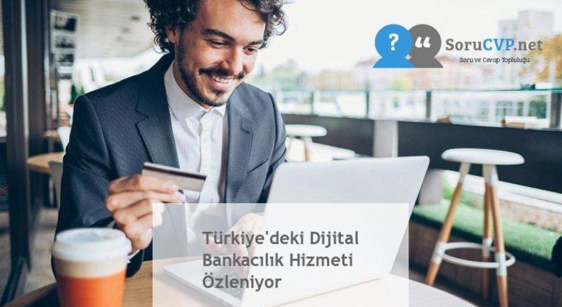 Türkiye'deki Dijital Bankacılık Hizmeti Özleniyor