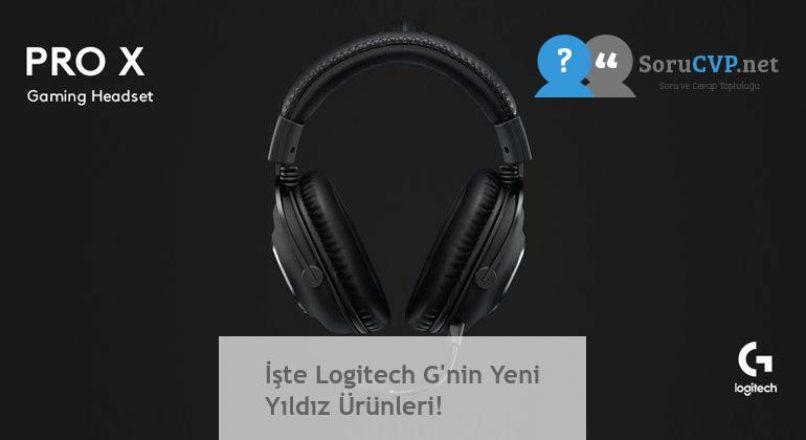 İşte Logitech G'nin Yeni Yıldız Ürünleri!