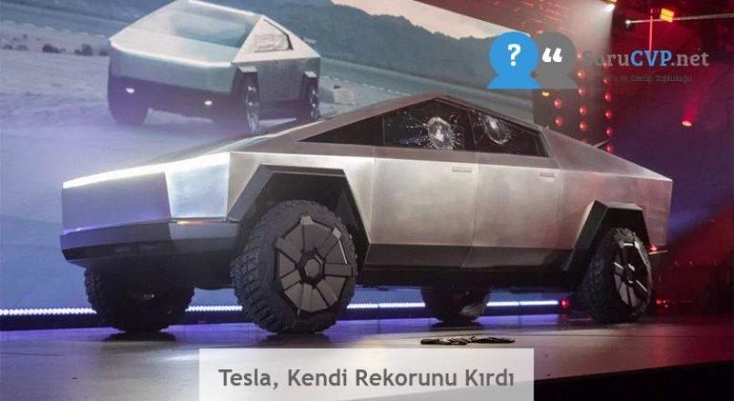 Tesla, Kendi Rekorunu Kırdı